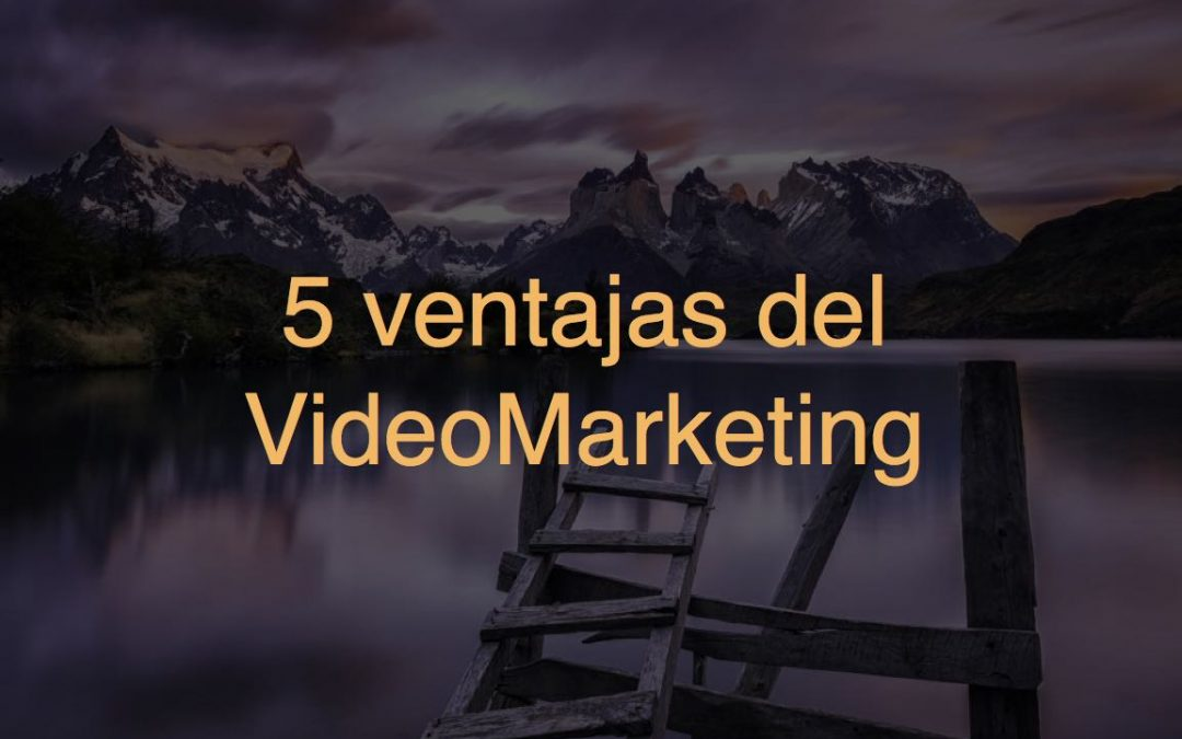5 Ventajas del Video Marketing